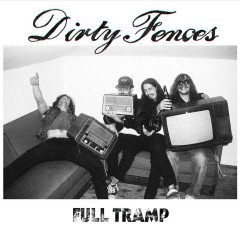 DIRTY FENCES 'Full Tramp' Review