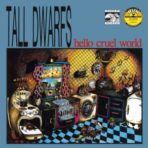 "Tall Dwarfs ""Hello Cruel World"""