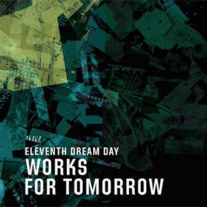 Eleventh_Dream_Day_-_Works_for_Tomorrow